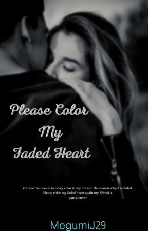 Please Color My Faded Heart(short Story, Completed) by MegumiJ29