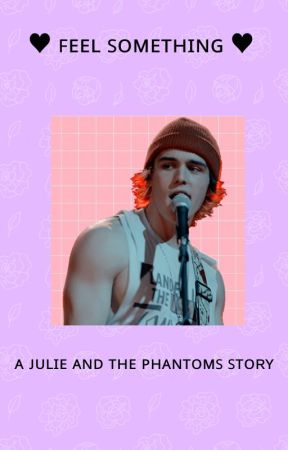 𝖋𝖊𝖊𝖑 𝖘𝖔𝖒𝖊𝖙𝖍𝖎𝖓𝖌 ~ a julie and the phantoms story by eviesblueberry