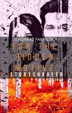 FOR THE HIDDEN MOTIVE [✔] by storyshaheer