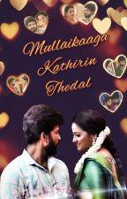Mullaikaaga Kathirin Thedal by ziya_writer