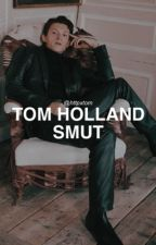 Tom Holland Smut by httpxtom