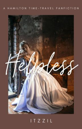 Helpless (A Hamilton Time-Travel Fanfiction) by itzzil