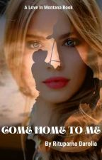 Come Home To Me (Love in Montana  Book 1) by Zxcvbnm1974