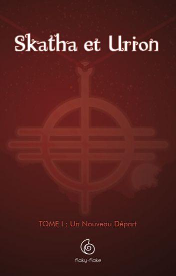Trilogie Skatha & Urion - Tome I: Un nouveau départ
