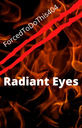 Radiant Eyes by ForcedtodoThis404