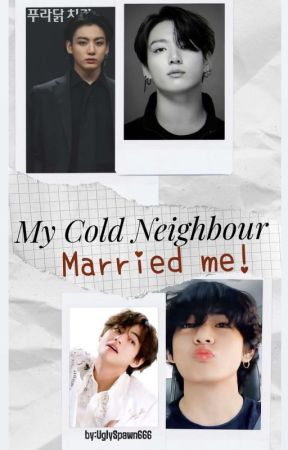 My Cold Neighbour Married Me//KOOKV by UglySpawn666