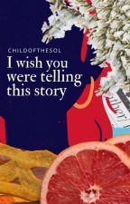 I wish you were telling this story by childofthesol
