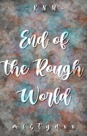 End Of The Rough World by katynxx