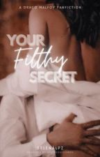 Draco Malfoy; Your Filthy Secret   by Dracomalfoyofficial0