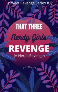 THAT THREE Nerdy Girls REVENGE (Sweet Revenge Series #1) cover