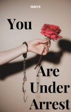 You Are Under Arrest by IsiNyx