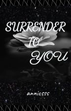 Surrender to You by annicsss