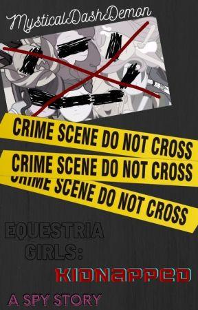Equestria Girls: Kidnapped (A spy story) by MysticalDashDemon