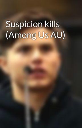 Suspicion kills (Among Us AU) by Undeaddragons