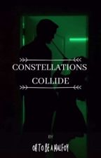 CONSTELLATIONS COLLIDE by OhToBeAMalfoy