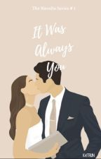 It Was Always You (The Navalta Series # 1) by k4trijn