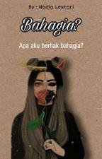Bahagia? {HIATUS} by Nanadtary02