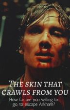 The Skin That Crawls From You  [A Jonathan Crane Fan-fiction] by ddfinally