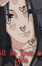 Still in love with you  (Itachi x reader) by fairy_tail430