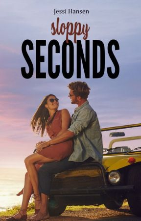 Sloppy Seconds (Firsts Series, Book 2) by jessihansen