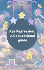 Age Regression: A Handbook. by Smoll_Fefe