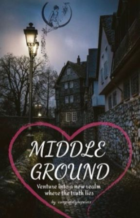 MIDDLE GROUND by completelyhopeless