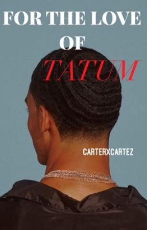 FOR THE LOVE OF TATUM  by CarterxCartez
