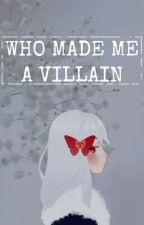 WHO MADE ME A VILLAIN (BL) by imoutospecs