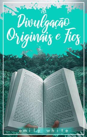 Divulgações Originais E Fics by MissOfDreams