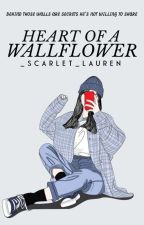 Heart Of A Wallflower ONGOING by _scarlet_lauren