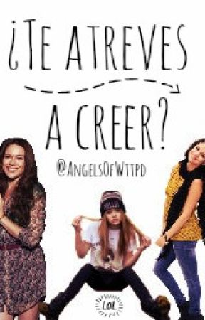 ¿Te atreves a creer? by AngelsOfWttpd