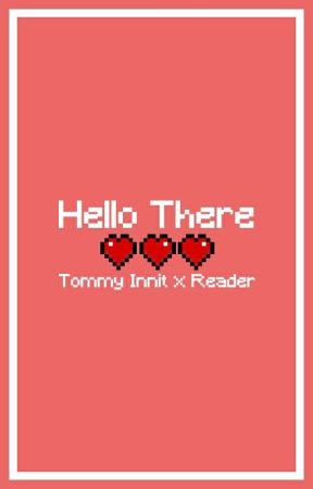 Hello there (Tommy Innit x Reader) by bibees__