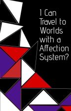 I Can Travel to Worlds With a Affection System? by D_Ghoul