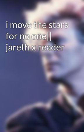 i move the stars for no one|| jareth x reader by scardun