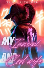 My Innocent And Cool Wife [PUBLISH ON DREAME] by mis_shyghurl