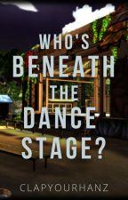 Who's Beneath The Dance Stage (Tarra Garra Series #1) by clapyourhanz