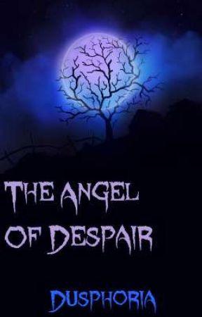 The Angel Of Despair by DusphoriaWasTaken