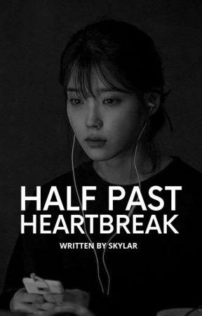 Half Past Heartbreak ✓ by annchorage