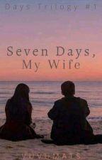 Seven Days, My Wife. (Days Trilogy #1) by vuvumats