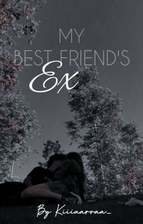 My Best friend's ex  by kiiiaarraa_