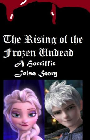 The Rising of the Frozen Undead (JELSA) by melantha123