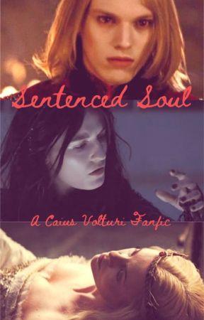 Sentenced Soul (A Caius Volturi Fanfic) by SwanPrincess1998