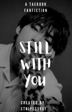 Still with you | Taekook by stripes3981