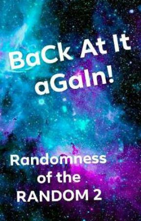 BaCk At It aGaIn! (Random Book) by Beta_The_Lucario