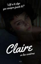 Claire en las sombras by fernanda9000