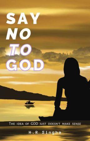 Say No to god:- The Idea Of GOD Doesn't Make Any Sense by RohitGenJii