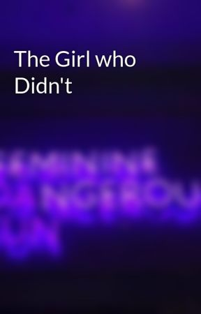 The Girl who Didn't by DaRealLeoValdez