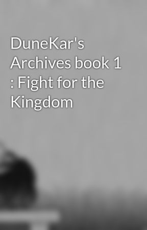 DuneKar's Archives book 1 : Fight for the Kingdom by Blessedwolf800