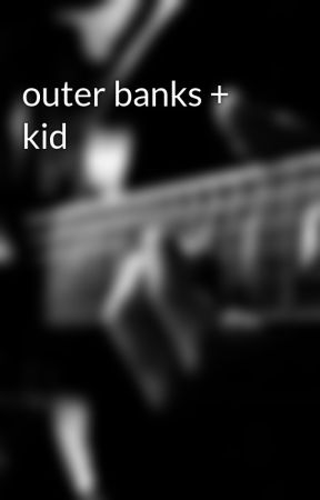 outer banks + kid by Alienstories23