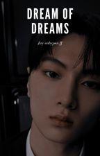 Dream of Dreams || Jay ENHYPEN FF by threebottlesofsoju